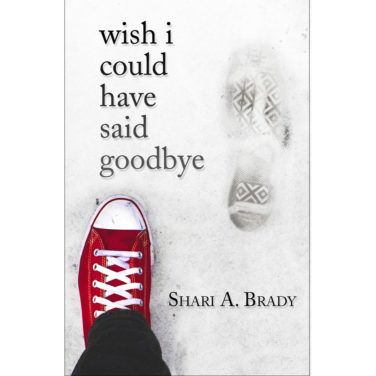 Shari Brady Wish I Could Have Said Goodbye